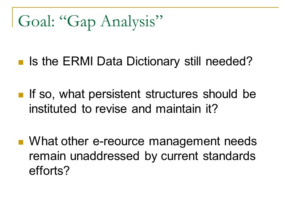Goal: Gap Analysis Is the ERMI Data Dictionary still needed