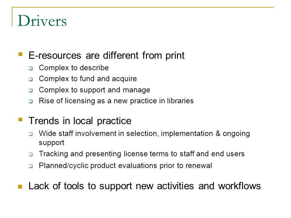 Drivers E-resources are different from print Trends in local practice