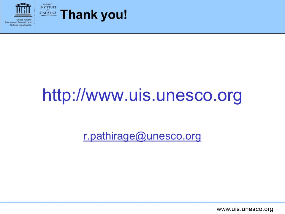 Thank you! http://www.uis.unesco.org r.pathirage@unesco.org