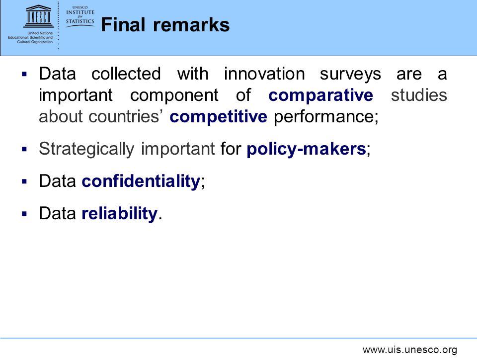 Final remarks Data collected with innovation surveys are a important component of comparative studies about countries' competitive performance;