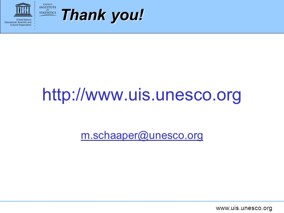 http://www.uis.unesco.org Thank you! m.schaaper@unesco.org