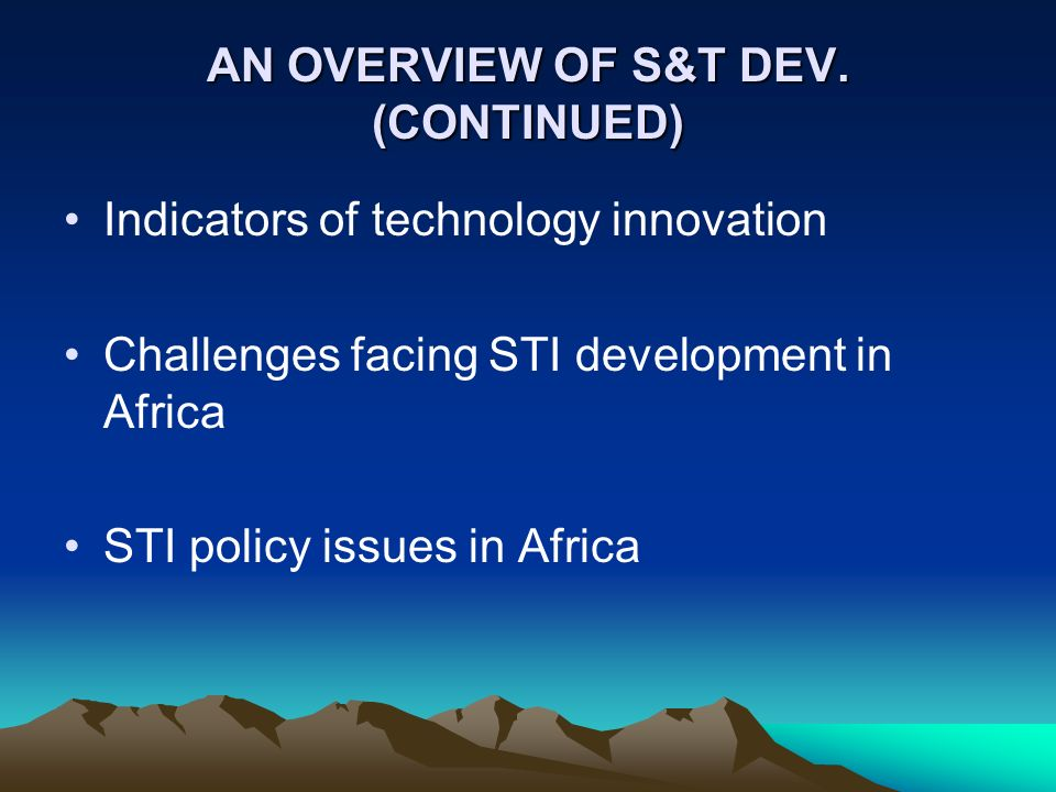 AN OVERVIEW OF S&T DEV. (CONTINUED)