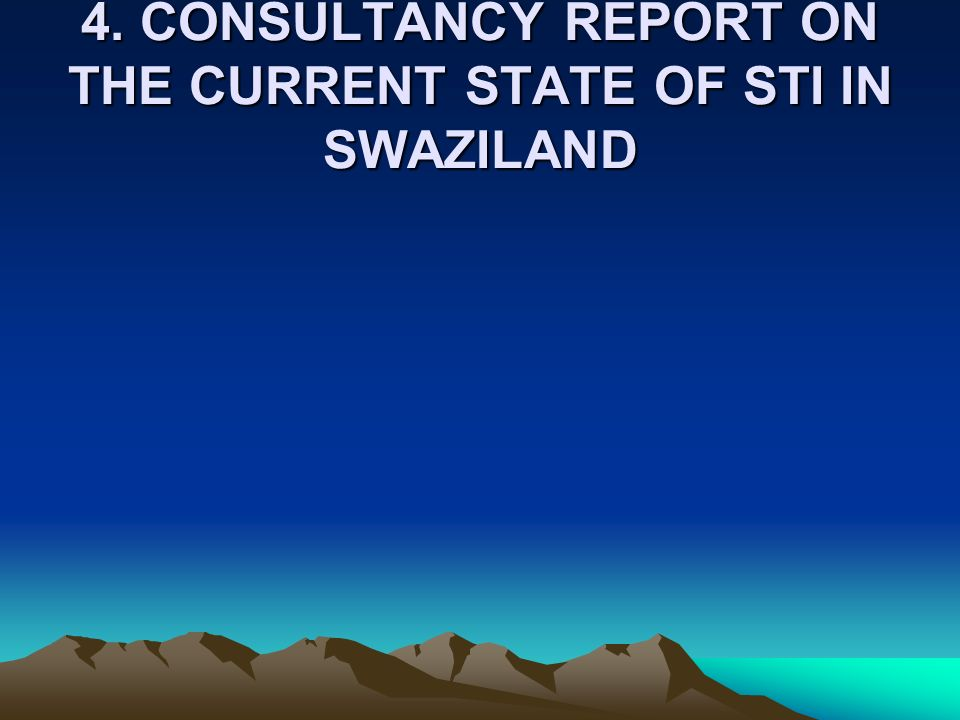 4. CONSULTANCY REPORT ON THE CURRENT STATE OF STI IN SWAZILAND