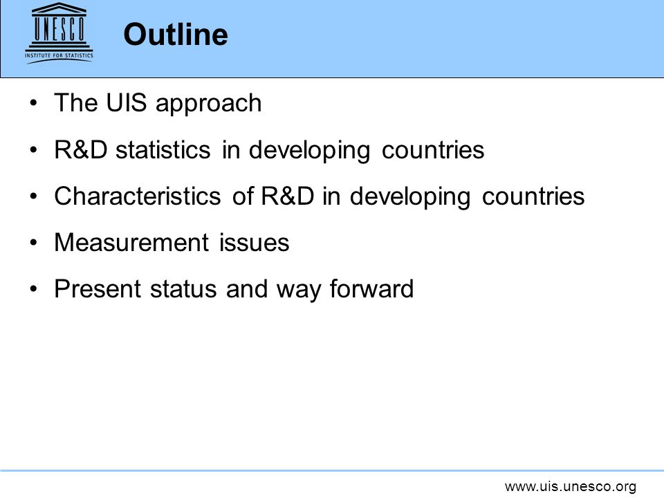 Outline The UIS approach R&D statistics in developing countries