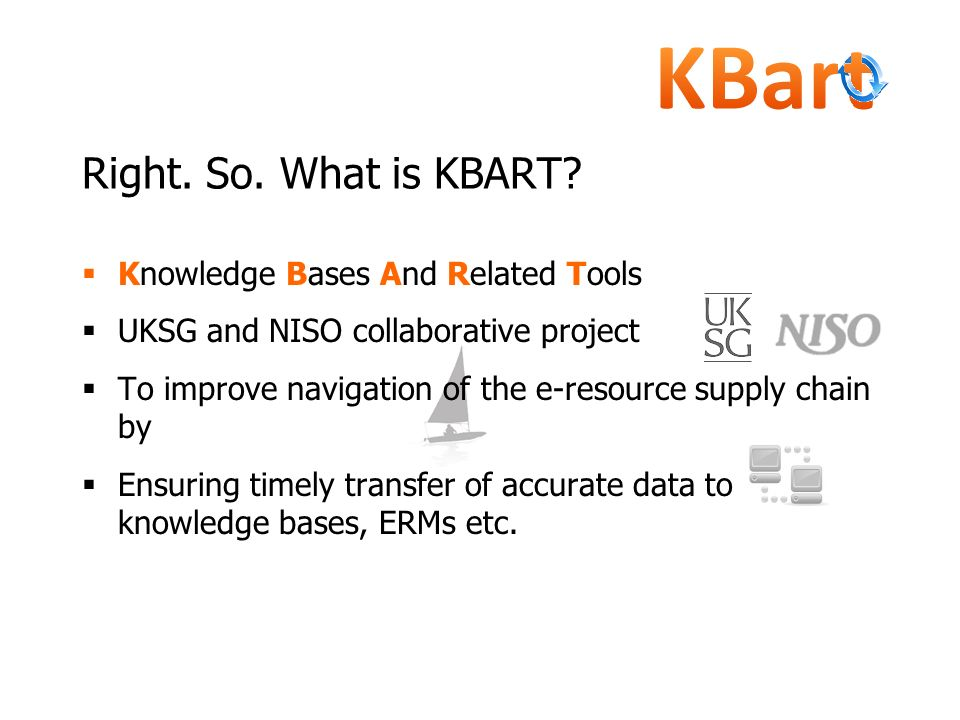Right. So. What is KBART Knowledge Bases And Related Tools