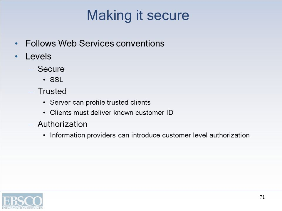 Making it secure Follows Web Services conventions Levels Secure