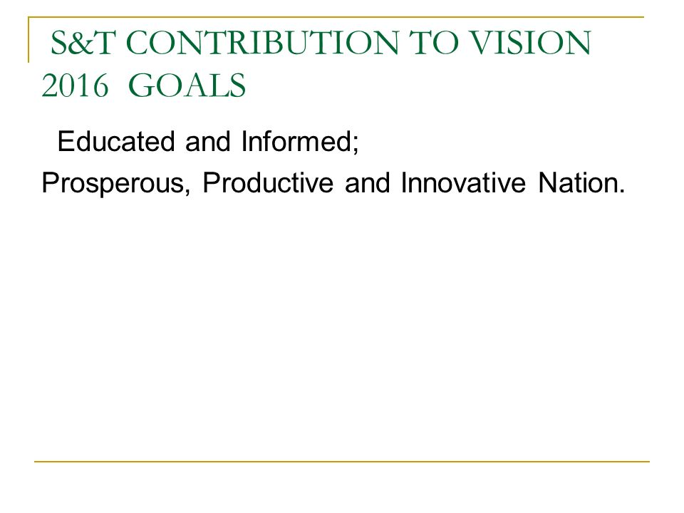 S&T CONTRIBUTION TO VISION 2016 GOALS