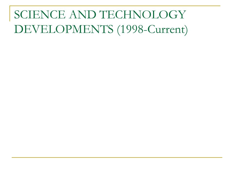 SCIENCE AND TECHNOLOGY DEVELOPMENTS (1998-Current)