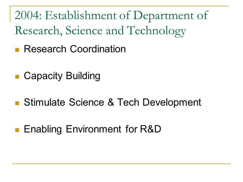 2004: Establishment of Department of Research, Science and Technology