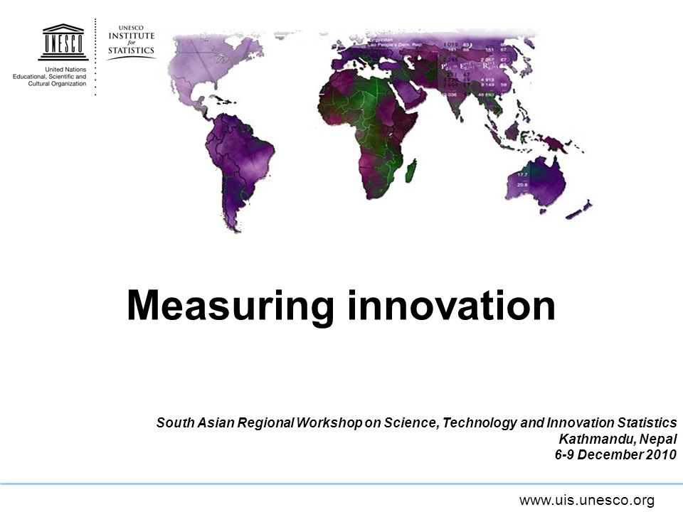 Measuring innovation South Asian Regional Workshop on Science, Technology and Innovation Statistics.