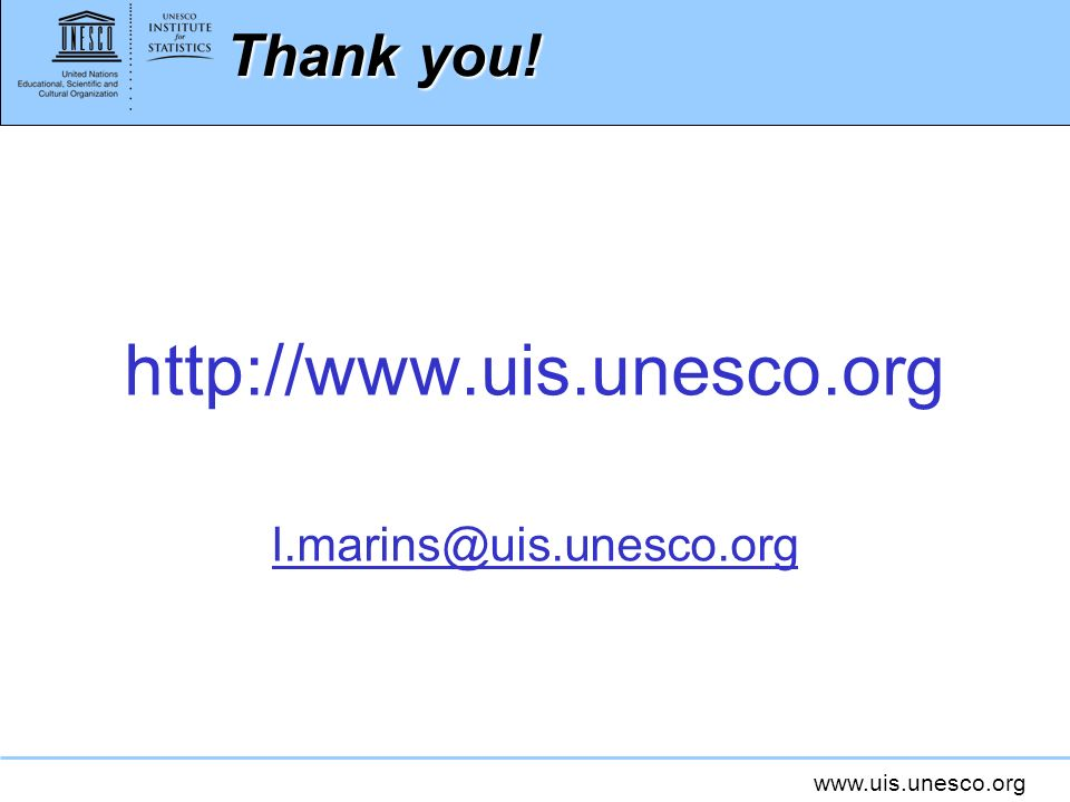 Thank you! http://www.uis.unesco.org l.marins@uis.unesco.org