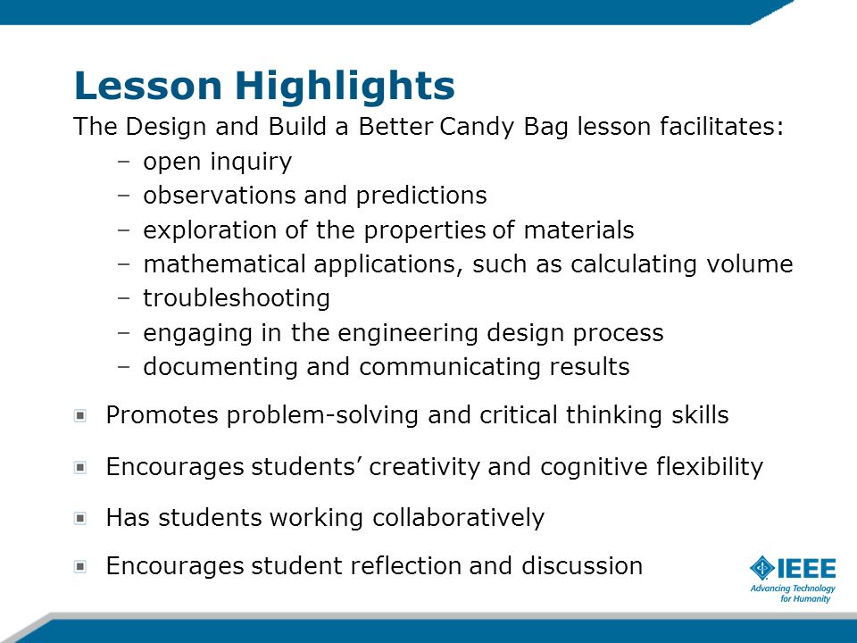 Lesson Highlights The Design and Build a Better Candy Bag lesson facilitates: open inquiry. observations and predictions.