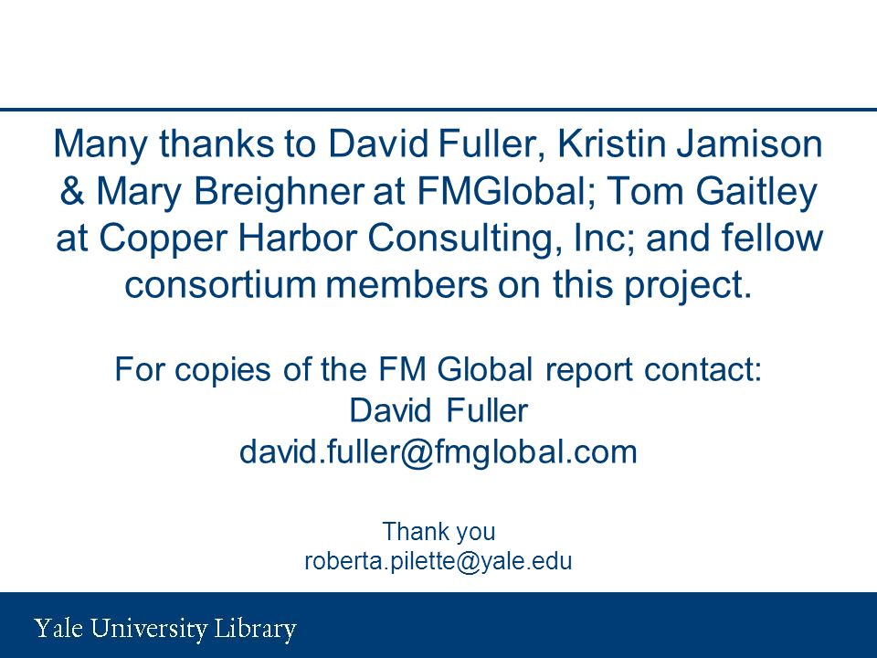 Many thanks to David Fuller, Kristin Jamison & Mary Breighner at FMGlobal; Tom Gaitley at Copper Harbor Consulting, Inc; and fellow consortium members on this project.