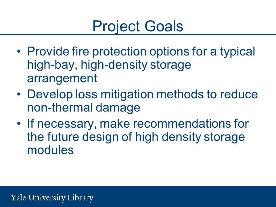 Project Goals Provide fire protection options for a typical high-bay, high-density storage arrangement.