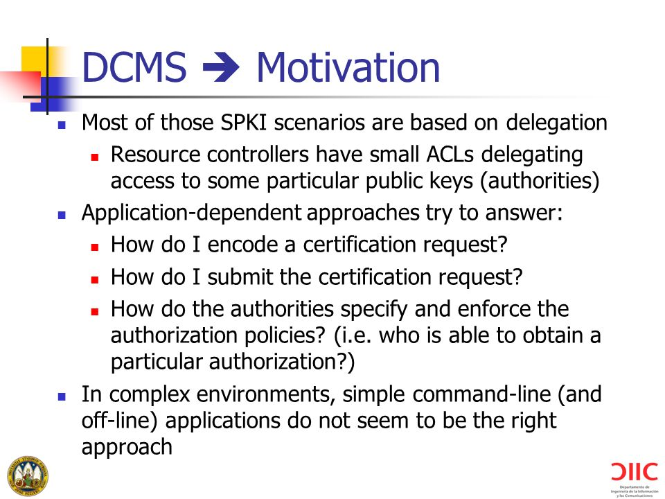 DCMS  Motivation Most of those SPKI scenarios are based on delegation