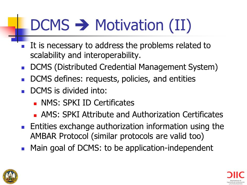 DCMS  Motivation (II) It is necessary to address the problems related to scalability and interoperability.