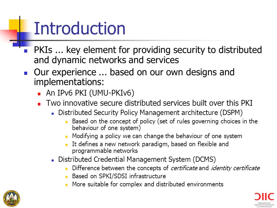 Introduction PKIs ... key element for providing security to distributed and dynamic networks and services.