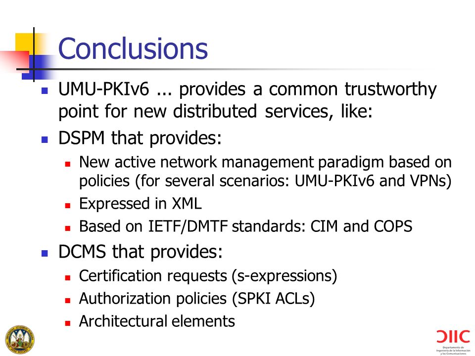 Conclusions UMU-PKIv6 ... provides a common trustworthy point for new distributed services, like: DSPM that provides: