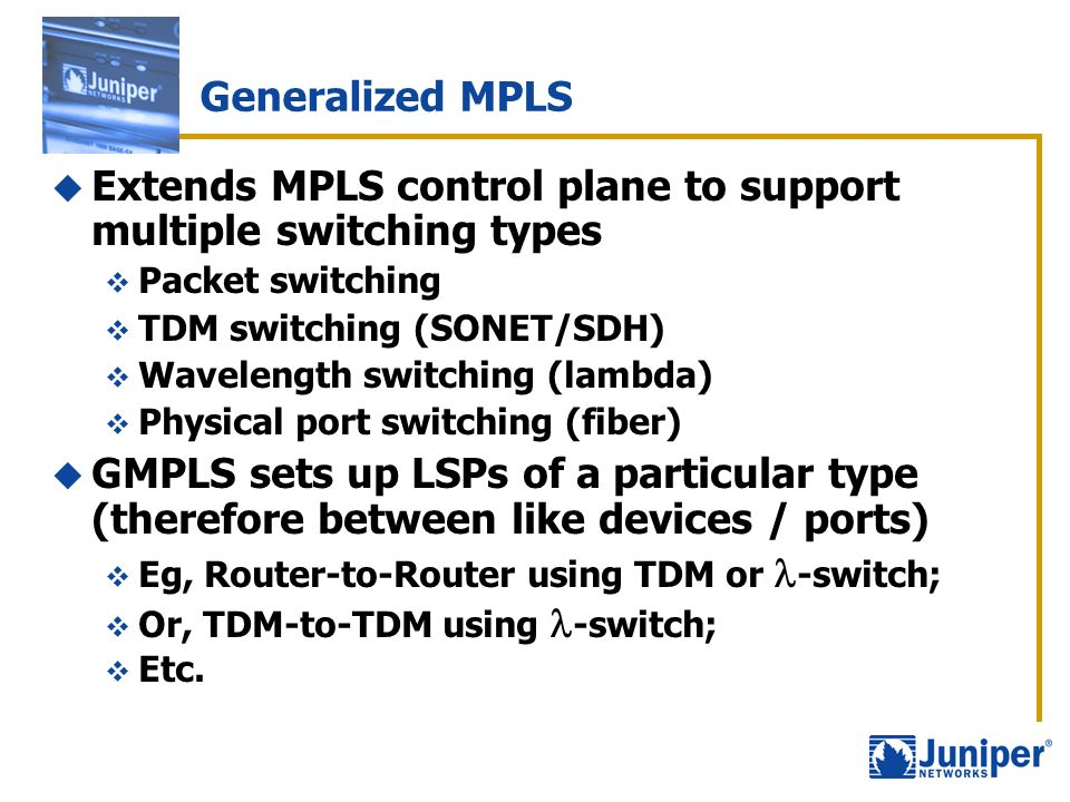 Extends MPLS control plane to support multiple switching types