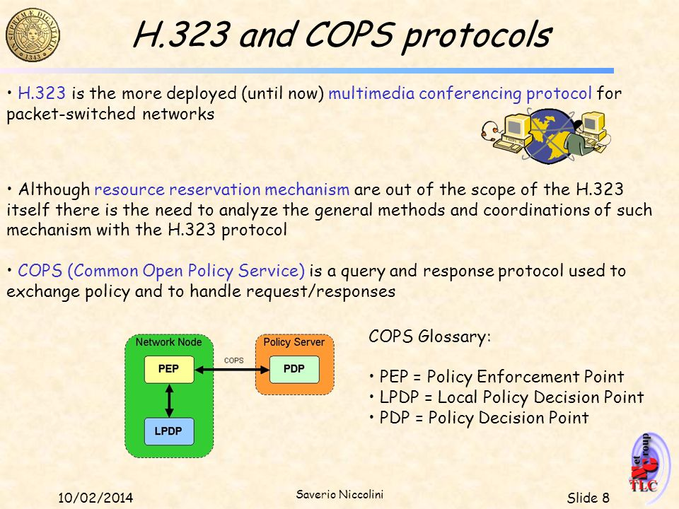 H.323 and COPS protocols H.323 is the more deployed (until now) multimedia conferencing protocol for packet-switched networks.