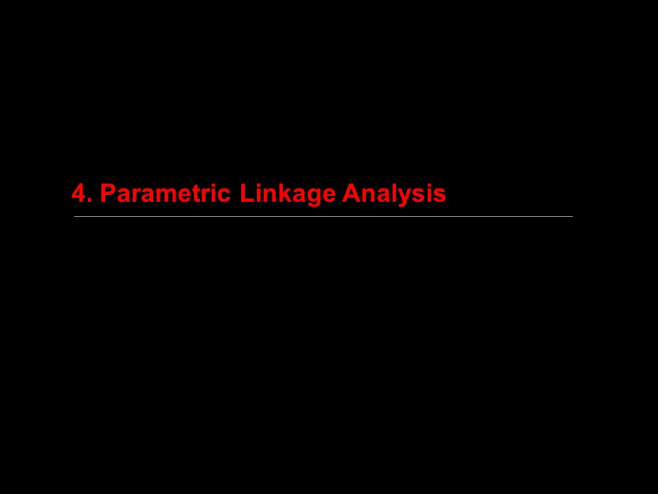 4. Parametric Linkage Analysis