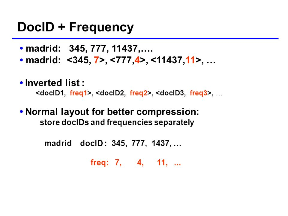 DocID + Frequency • madrid: 345, 777, 11437,….