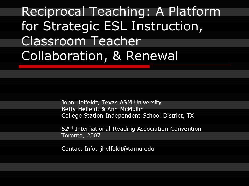 Reciprocal Teaching: A Platform for Strategic ESL Instruction, Classroom Teacher Collaboration, & Renewal