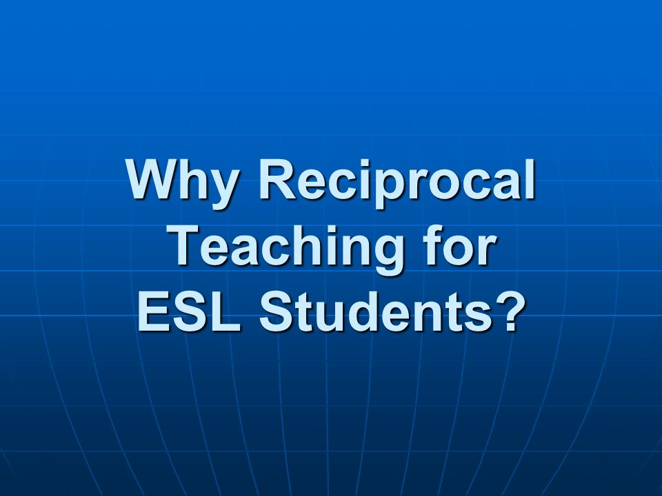 Why Reciprocal Teaching for ESL Students