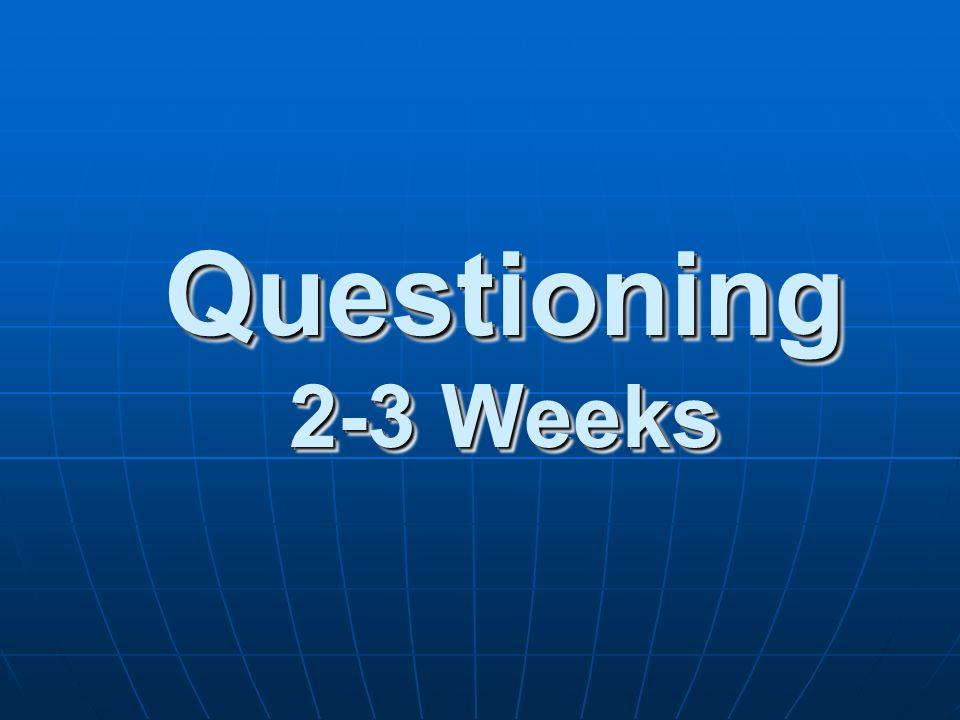 Questioning 2-3 Weeks