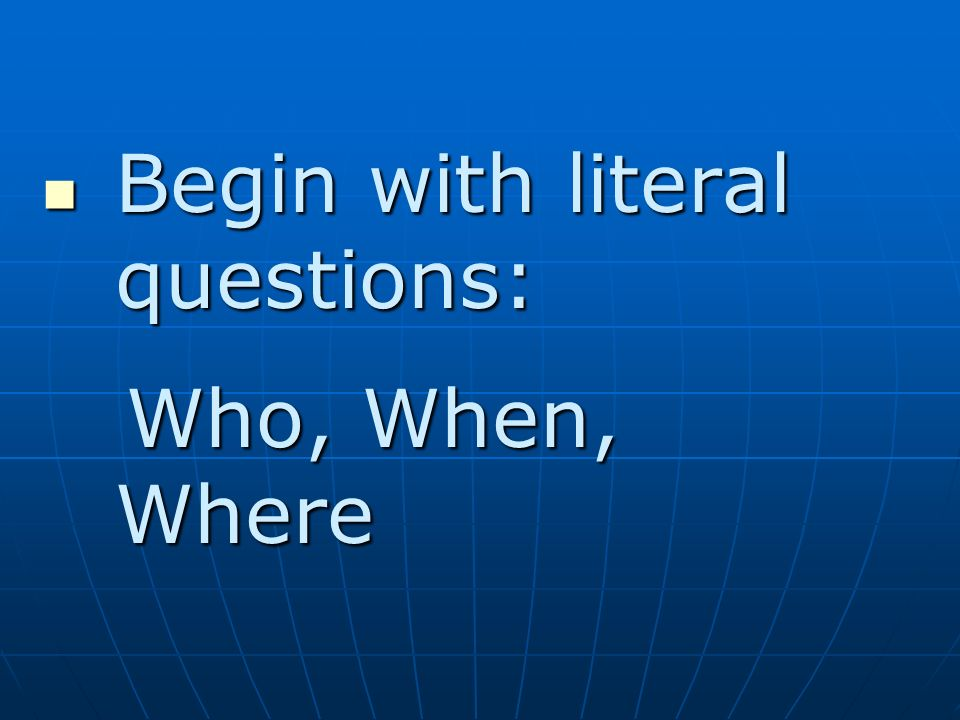 Begin with literal questions: