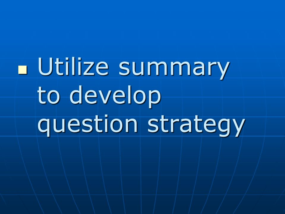 Utilize summary to develop question strategy