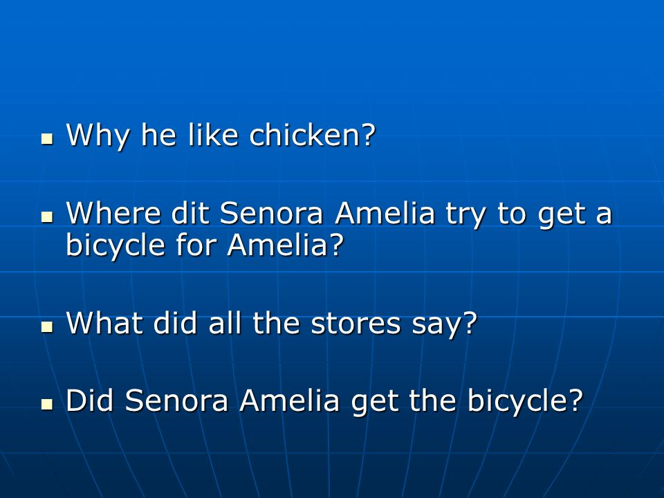 Why he like chicken Where dit Senora Amelia try to get a bicycle for Amelia What did all the stores say