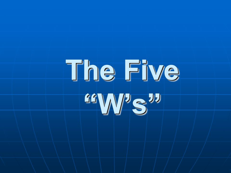 The Five W's