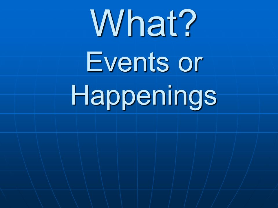 What Events or Happenings