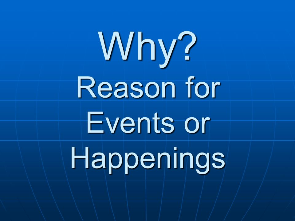 Why Reason for Events or Happenings