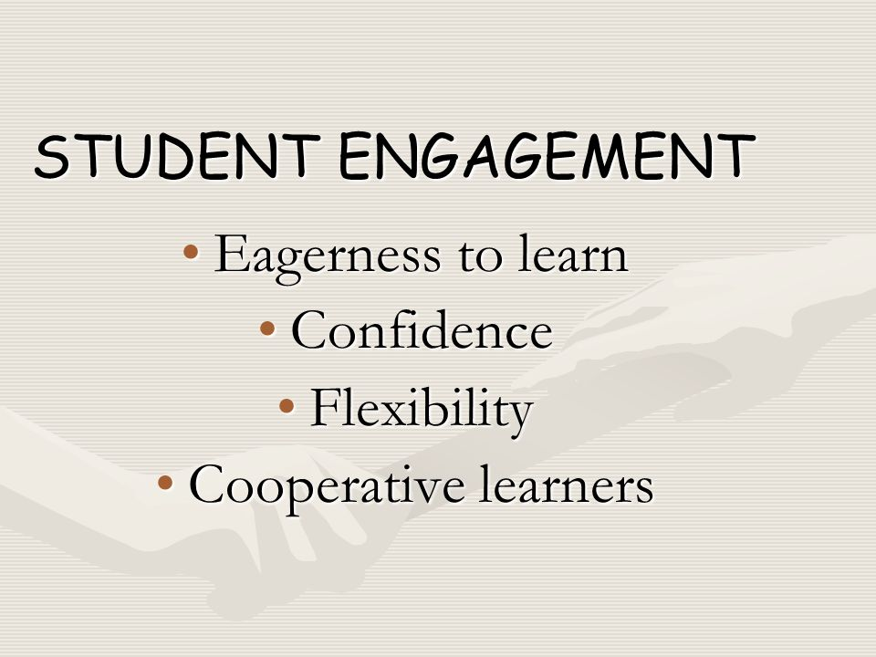STUDENT ENGAGEMENT Eagerness to learn Confidence Flexibility