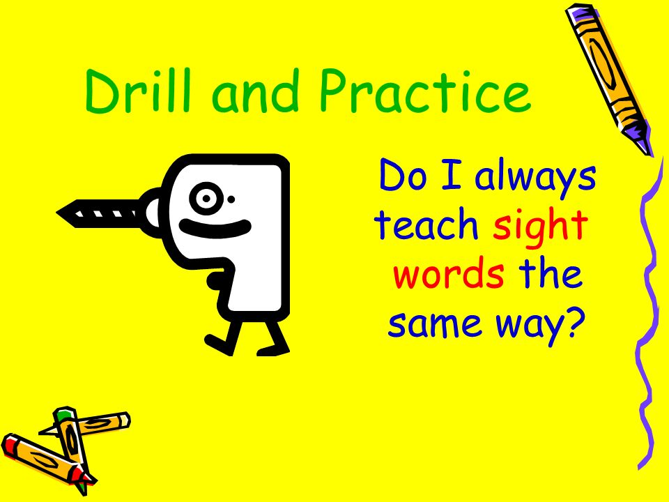 Drill and Practice Do I always teach sight words the same way