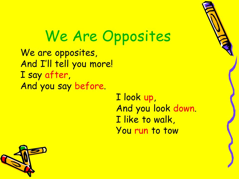 We Are Opposites We are opposites, And I'll tell you more!