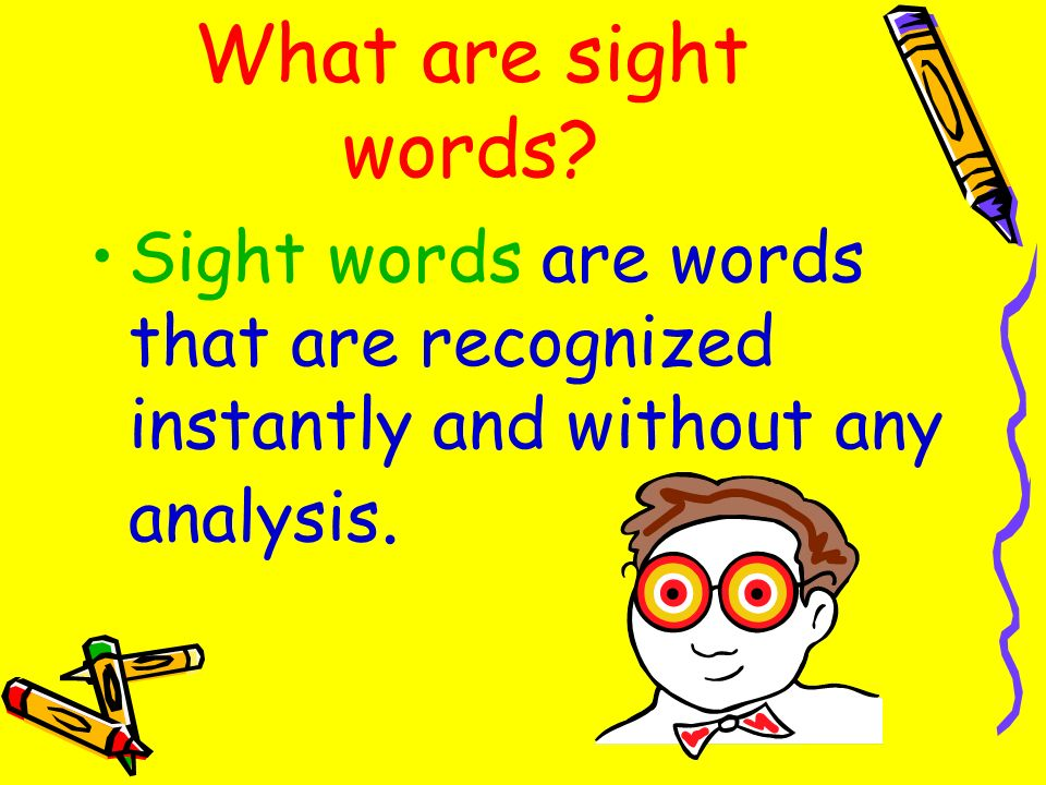 What are sight words Sight words are words that are recognized instantly and without any analysis.