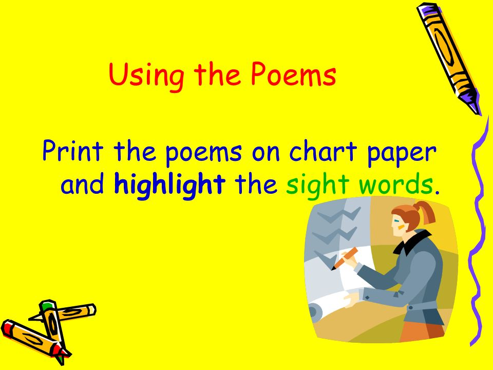 Using the Poems Print the poems on chart paper and highlight the sight words.