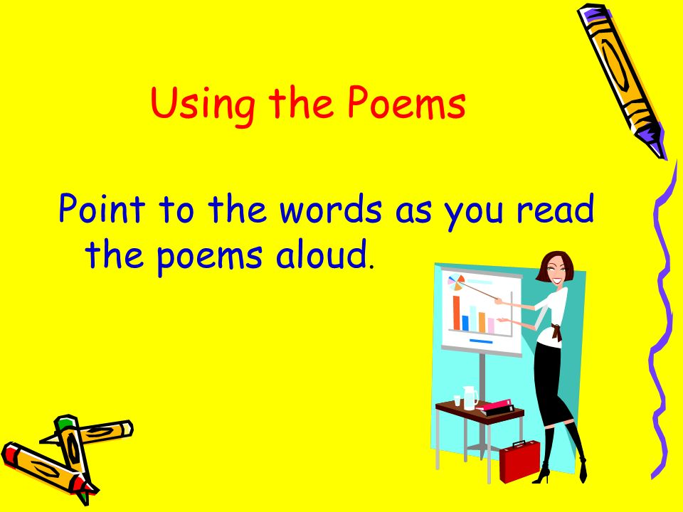 Using the Poems Point to the words as you read the poems aloud.