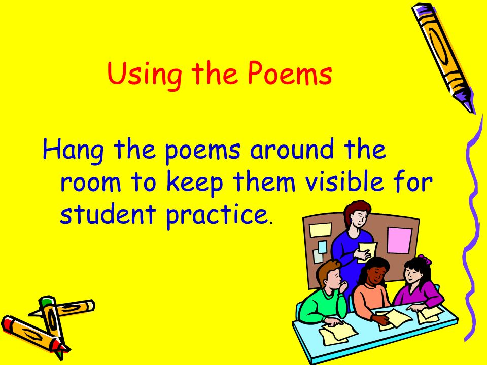 Using the Poems Hang the poems around the room to keep them visible for student practice.