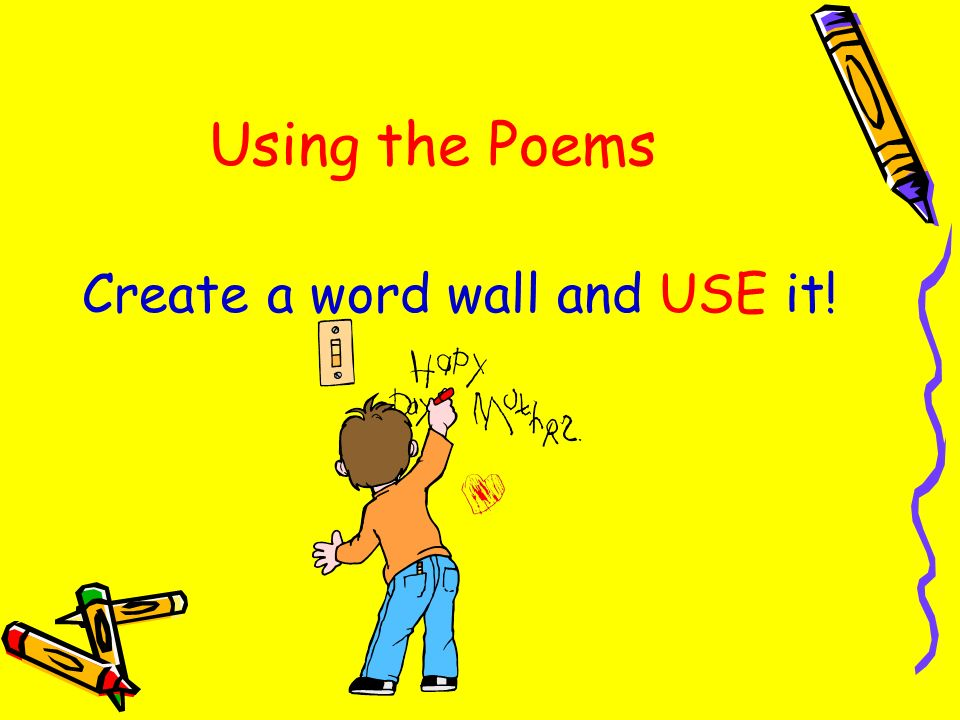Using the Poems Create a word wall and USE it!