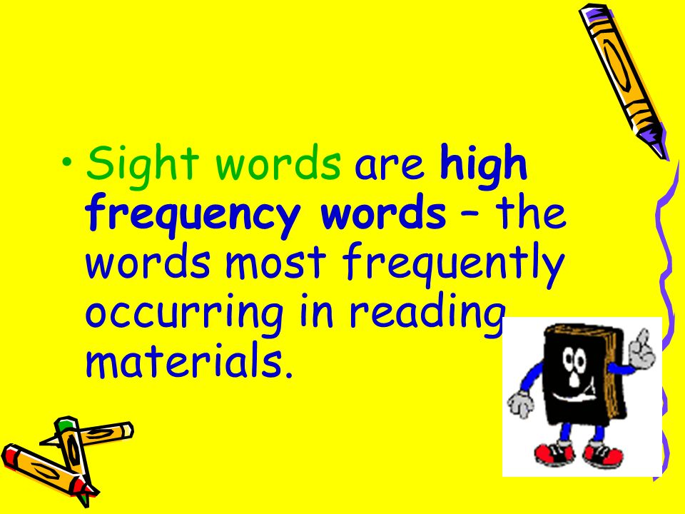 Sight words are high frequency words – the words most frequently occurring in reading materials.