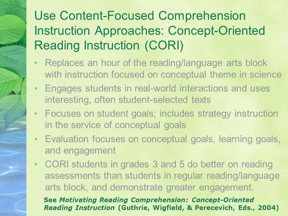 Use Content-Focused Comprehension Instruction Approaches: Concept-Oriented Reading Instruction (CORI)