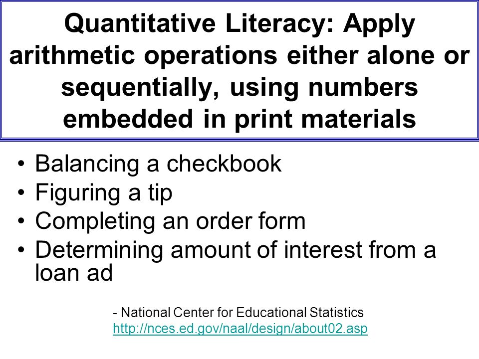 Quantitative Literacy: Apply arithmetic operations either alone or sequentially, using numbers embedded in print materials