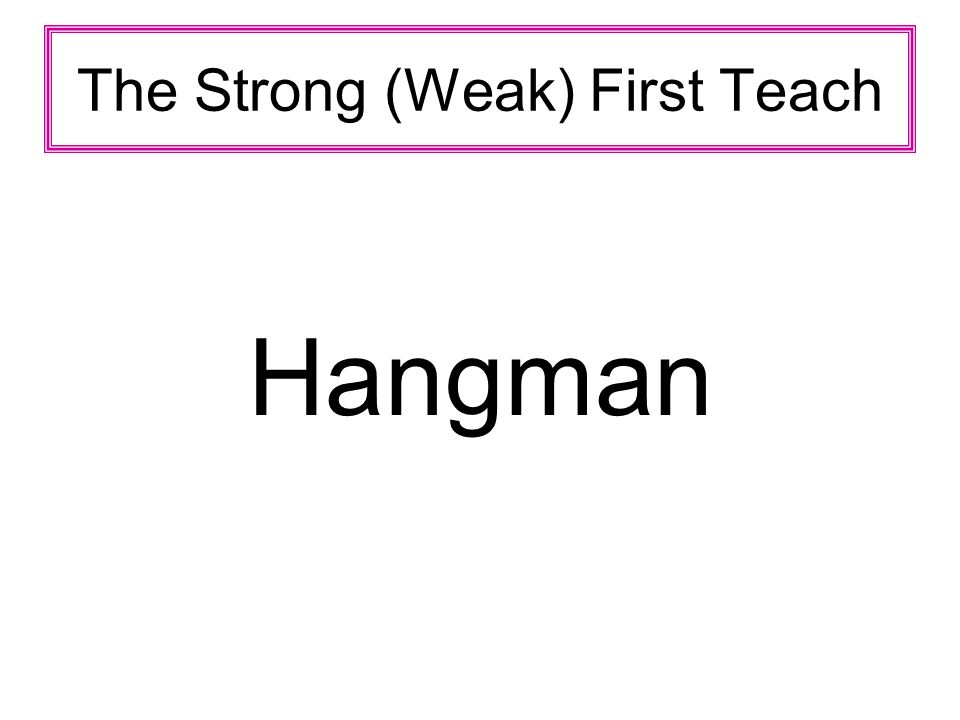 The Strong (Weak) First Teach