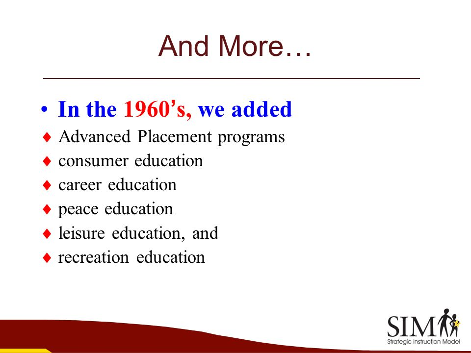 And More… In the 1960's, we added  Advanced Placement programs