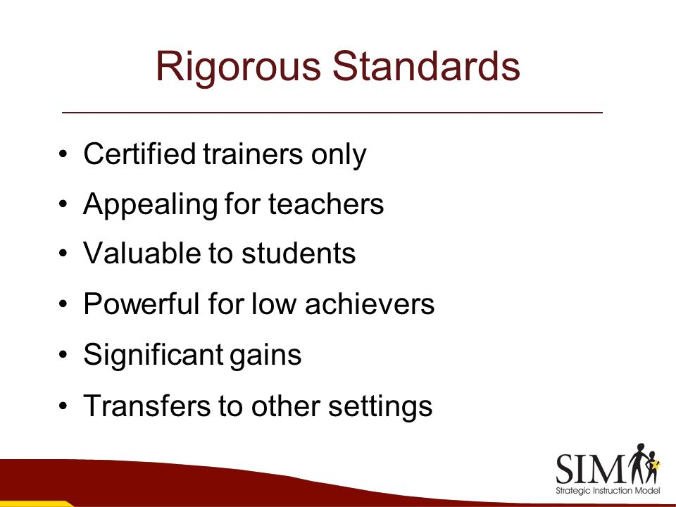 Rigorous Standards Certified trainers only Appealing for teachers