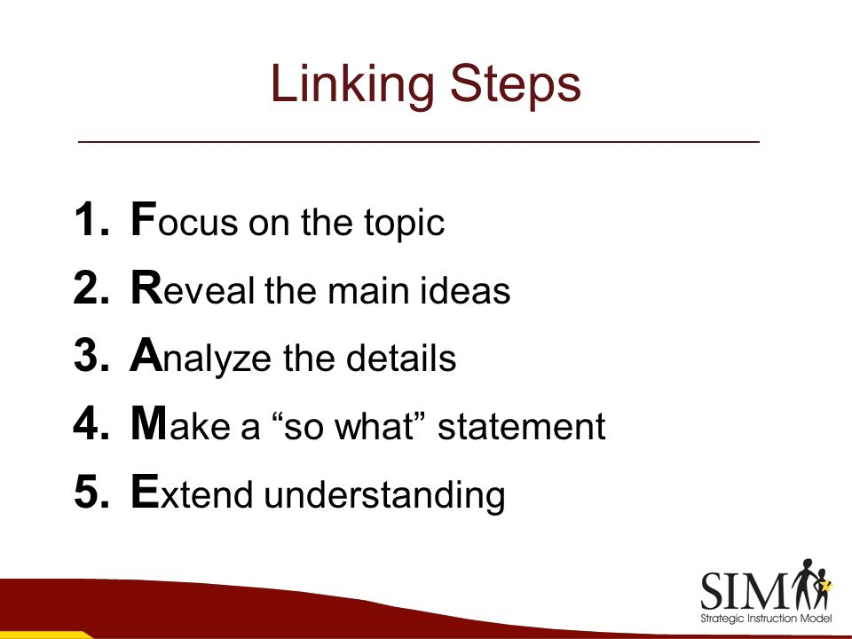 Linking Steps Focus on the topic Reveal the main ideas